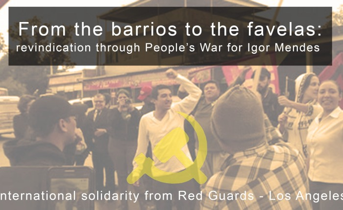 From the barrios to the favelas: revindication through People's Wars for Igor Mendes!